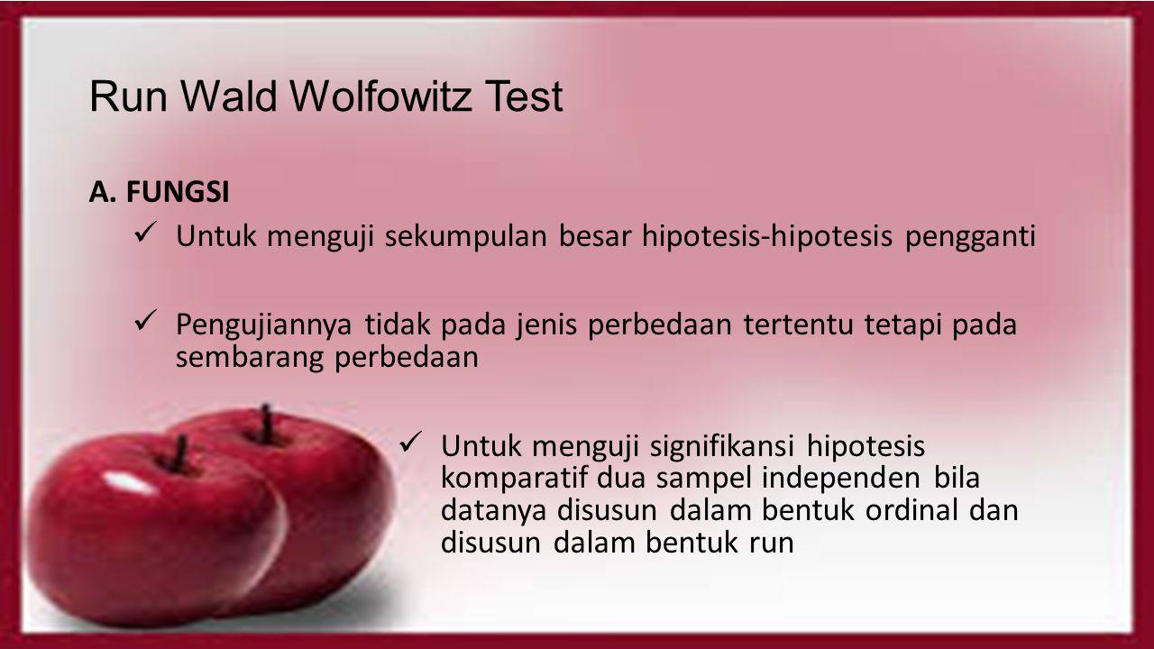 Run Wald Wolfowitz Test A. FUNGSI Untuk menguji sekumpulan besar hipotesis-hipotesis pengganti Pengujiannya tidak pada jenis perbedaan tertentu tetapi
