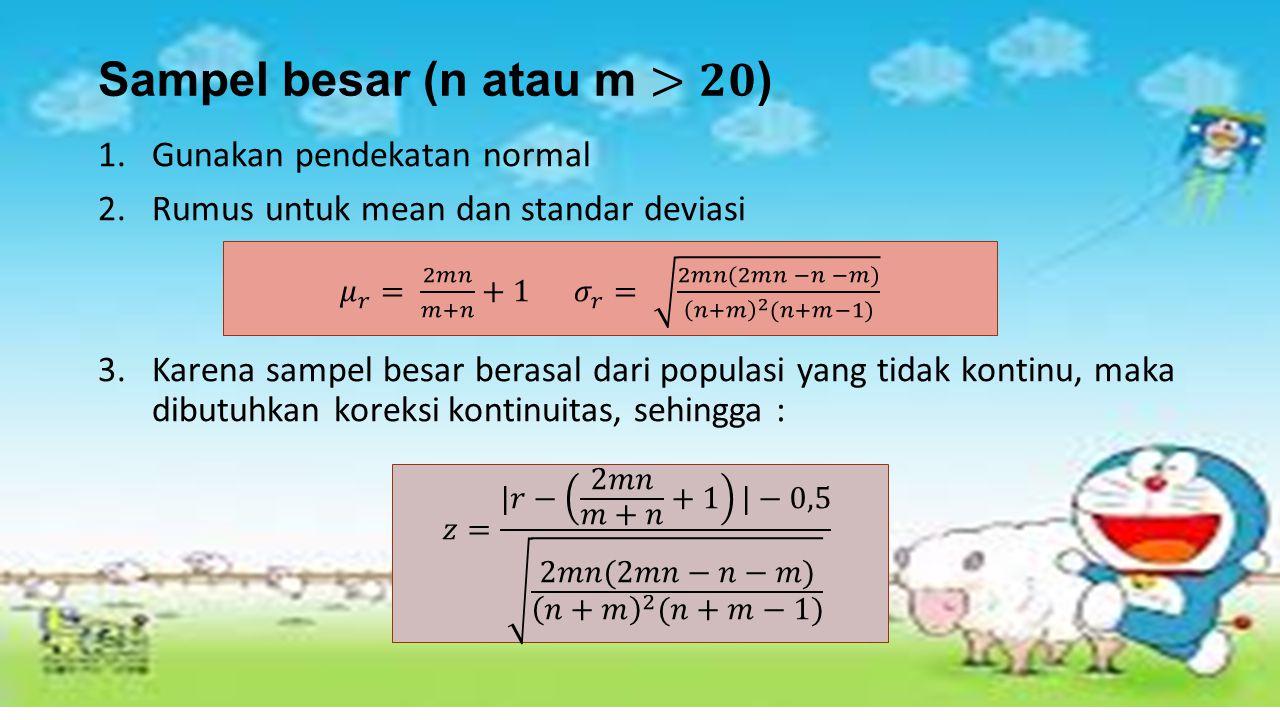1.Gunakan pendekatan normal 2.Rumus untuk mean dan standar deviasi 3.Karena sampel besar berasal dari populasi yang tidak kontinu, maka dibutuhkan kor