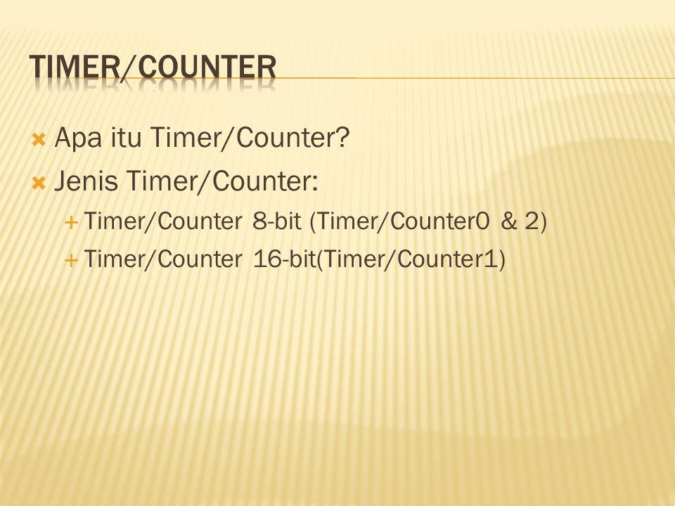  Apa itu Timer/Counter?  Jenis Timer/Counter:  Timer/Counter 8-bit (Timer/Counter0 & 2)  Timer/Counter 16-bit(Timer/Counter1)