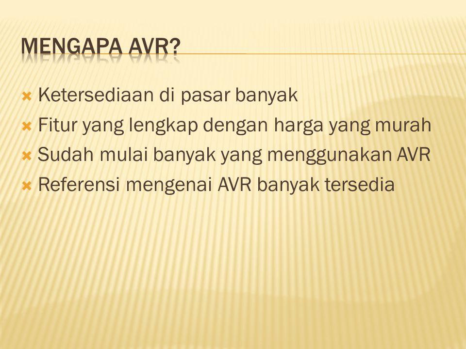  Ketersediaan di pasar banyak  Fitur yang lengkap dengan harga yang murah  Sudah mulai banyak yang menggunakan AVR  Referensi mengenai AVR banyak