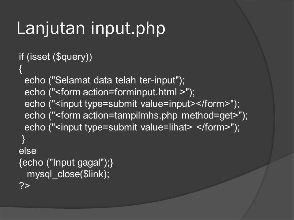 Input.php <!--nama file : c:\apache\htdocs\phpgenap\input.php dibuat oleh : Rita W.