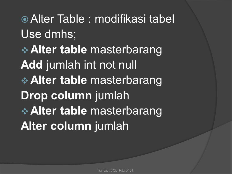 Transact SQL- Rita W,ST. Statement Transact-SQL (DDL)  Create table : pembentukan tabel Use dmhs; create table masterbarang (kodebarang int not null,