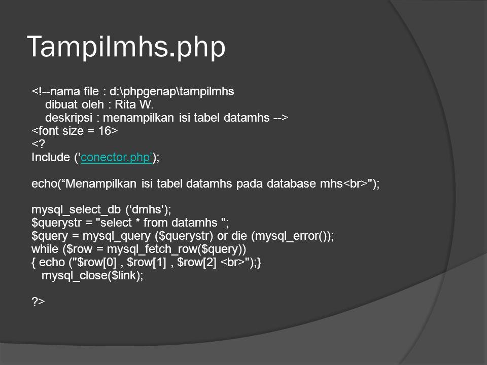 Tabelmhs.php <!--nama file : d:\phpgenap\tabelmhs dibuat oleh : Rita W. deskripsi : membuat tabel database dengan mysql, php --> <? echo(