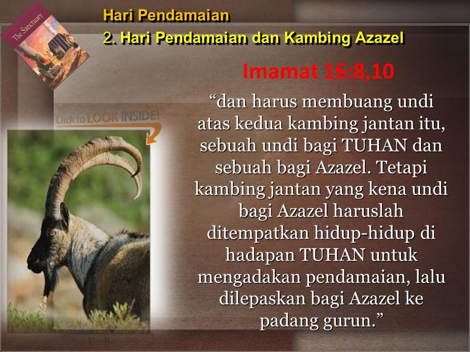 """dan harus membuang undi atas kedua kambing jantan itu, sebuah undi bagi TUHAN dan sebuah bagi Azazel. Tetapi kambing jantan yang kena undi bagi Azaze"