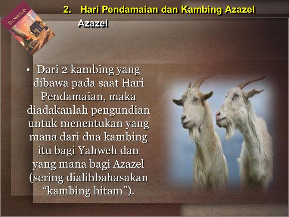 Dari 2 kambing yang dibawa pada saat Hari Pendamaian, maka diadakanlah pengundian untuk menentukan yang mana dari dua kambing itu bagi Yahweh dan yang