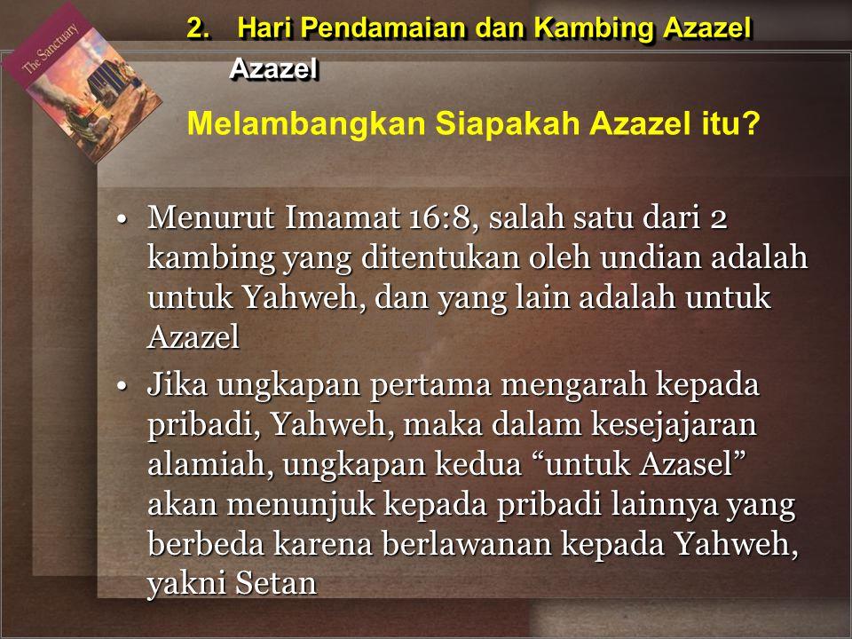 Menurut Imamat 16:8, salah satu dari 2 kambing yang ditentukan oleh undian adalah untuk Yahweh, dan yang lain adalah untuk AzazelMenurut Imamat 16:8,