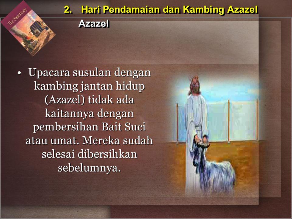 Upacara susulan dengan kambing jantan hidup (Azazel) tidak ada kaitannya dengan pembersihan Bait Suci atau umat. Mereka sudah selesai dibersihkan sebe