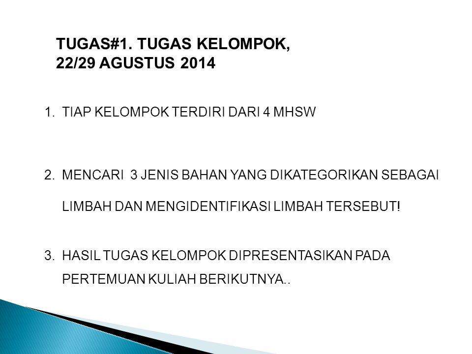 TUGAS#1. TUGAS KELOMPOK, 22/29 AGUSTUS 2014 1.TIAP KELOMPOK TERDIRI DARI 4 MHSW 2.MENCARI 3 JENIS BAHAN YANG DIKATEGORIKAN SEBAGAI LIMBAH DAN MENGIDEN