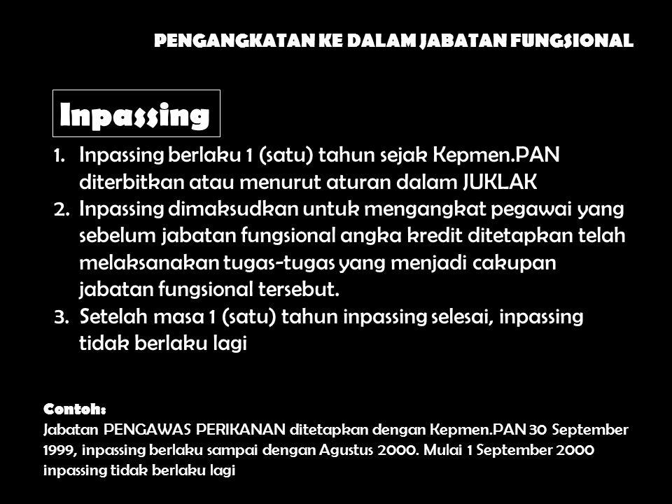 Inpassing 1.Inpassing berlaku 1 (satu) tahun sejak Kepmen.PAN diterbitkan atau menurut aturan dalam JUKLAK 2.Inpassing dimaksudkan untuk mengangkat pe
