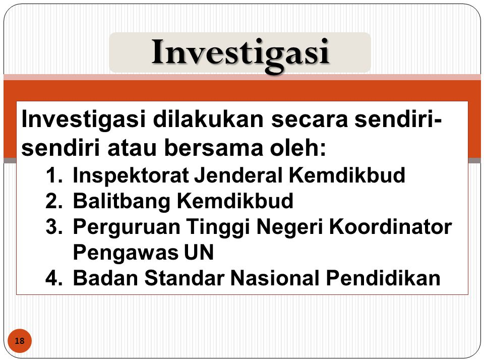 18 Investigasi Investigasi dilakukan secara sendiri- sendiri atau bersama oleh: 1.