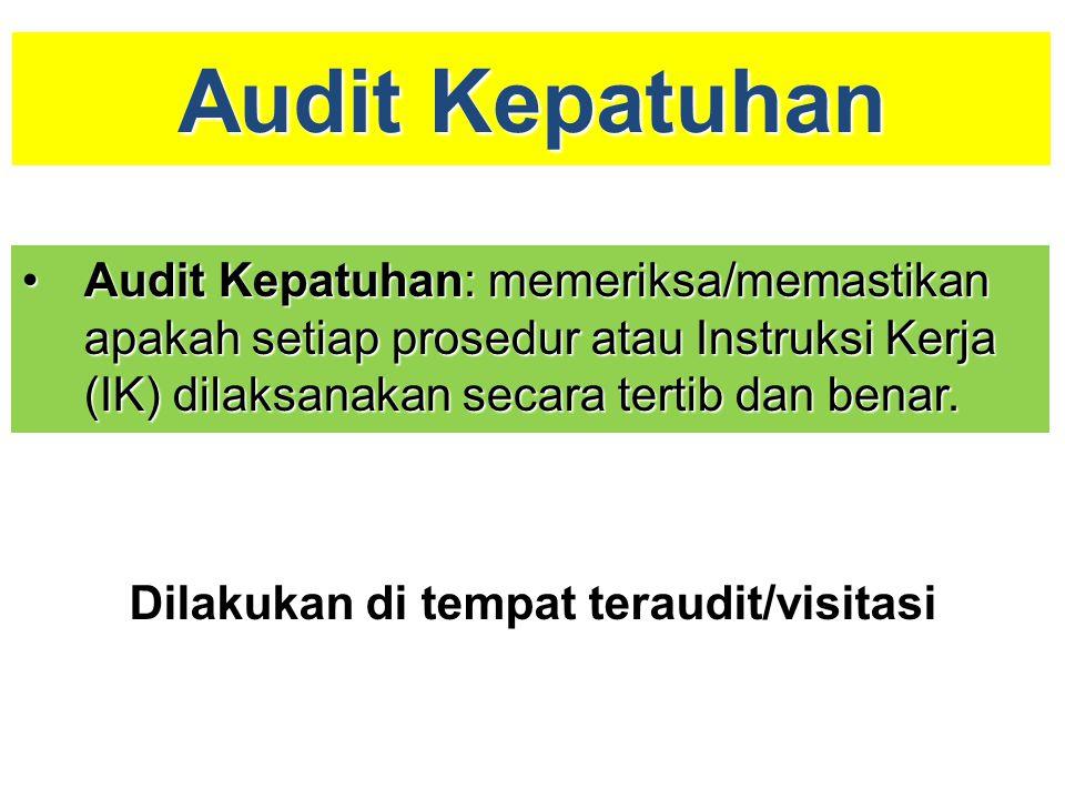 Audit Kepatuhan AuditAudit Kepatuhan: Kepatuhan: memeriksa/memastikan apakah setiap prosedur atau Instruksi Kerja (IK) dilaksanakan secara tertib dan