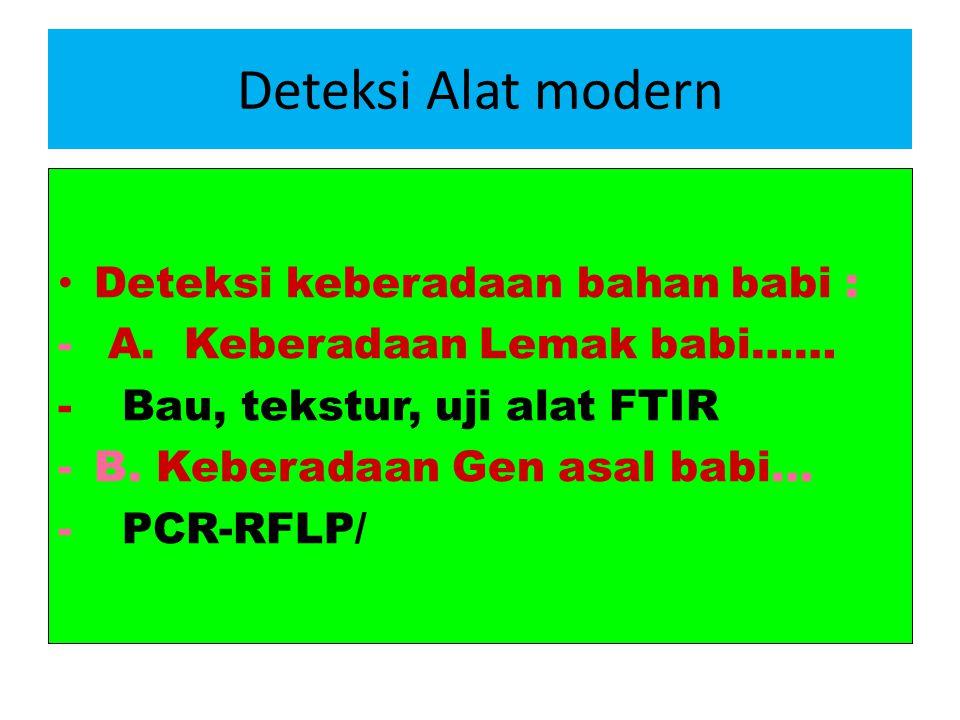 Deteksi Alat modern Deteksi keberadaan bahan babi : - A. Keberadaan Lemak babi…… - Bau, tekstur, uji alat FTIR -B. Keberadaan Gen asal babi… - PCR-RFL