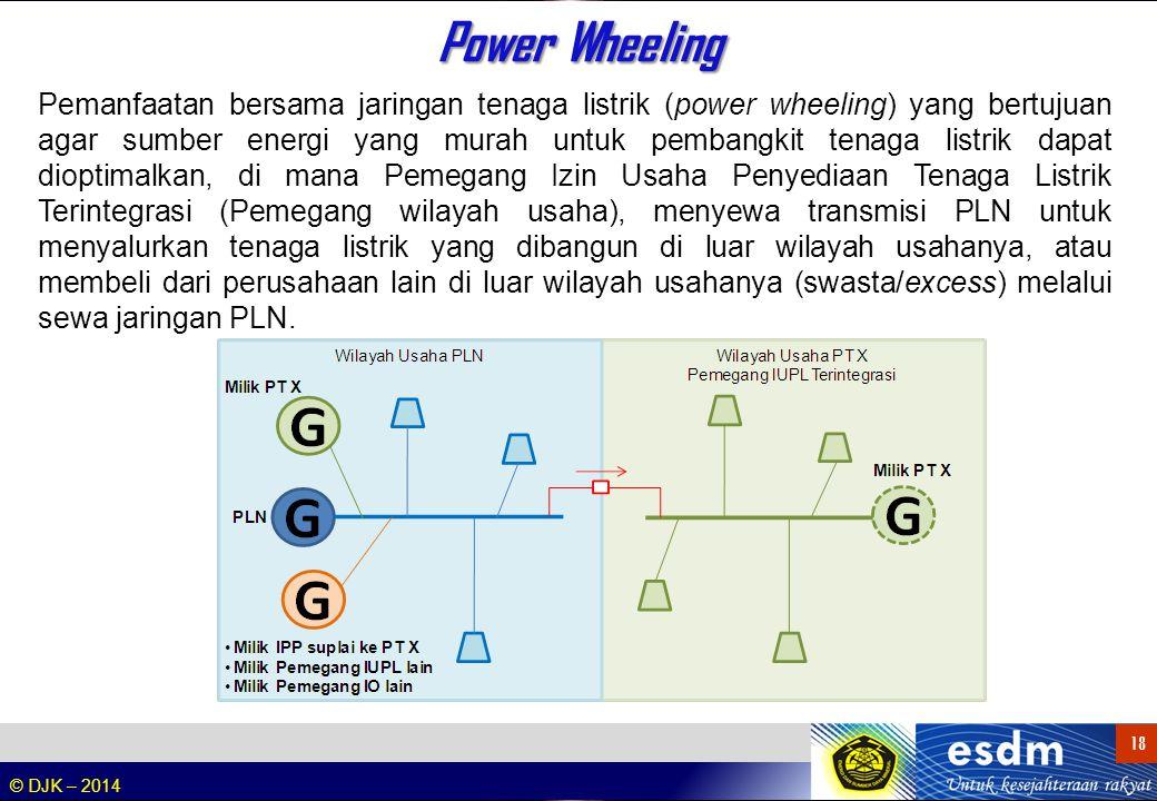 © DJK – 2014 18 Power Wheeling Pemanfaatan bersama jaringan tenaga listrik (power wheeling) yang bertujuan agar sumber energi yang murah untuk pembang