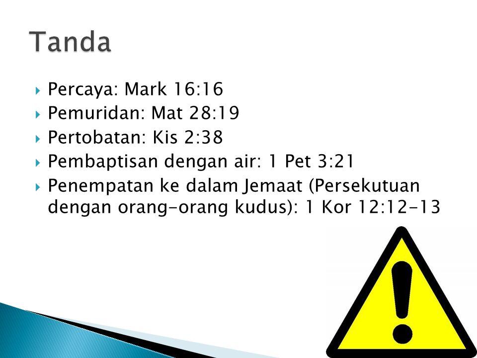 Percaya: Mark 16:16  Pemuridan: Mat 28:19  Pertobatan: Kis 2:38  Pembaptisan dengan air: 1 Pet 3:21  Penempatan ke dalam Jemaat (Persekutuan den