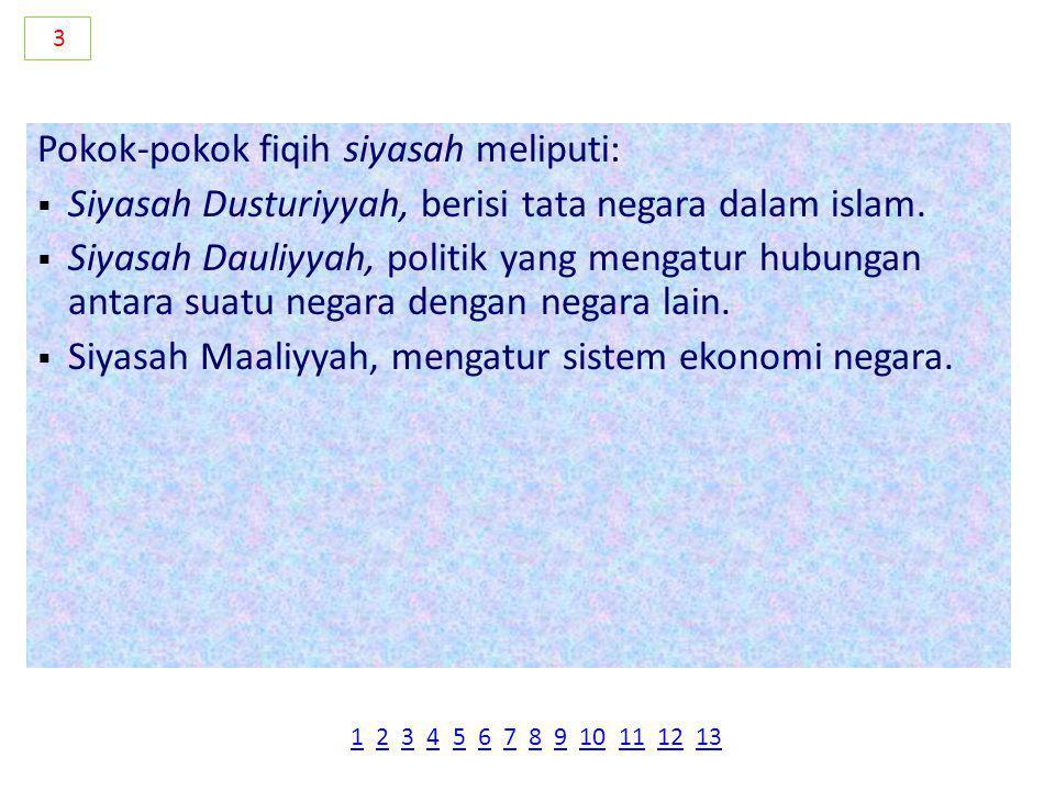 Pokok-pokok fiqih siyasah meliputi:  Siyasah Dusturiyyah, berisi tata negara dalam islam.