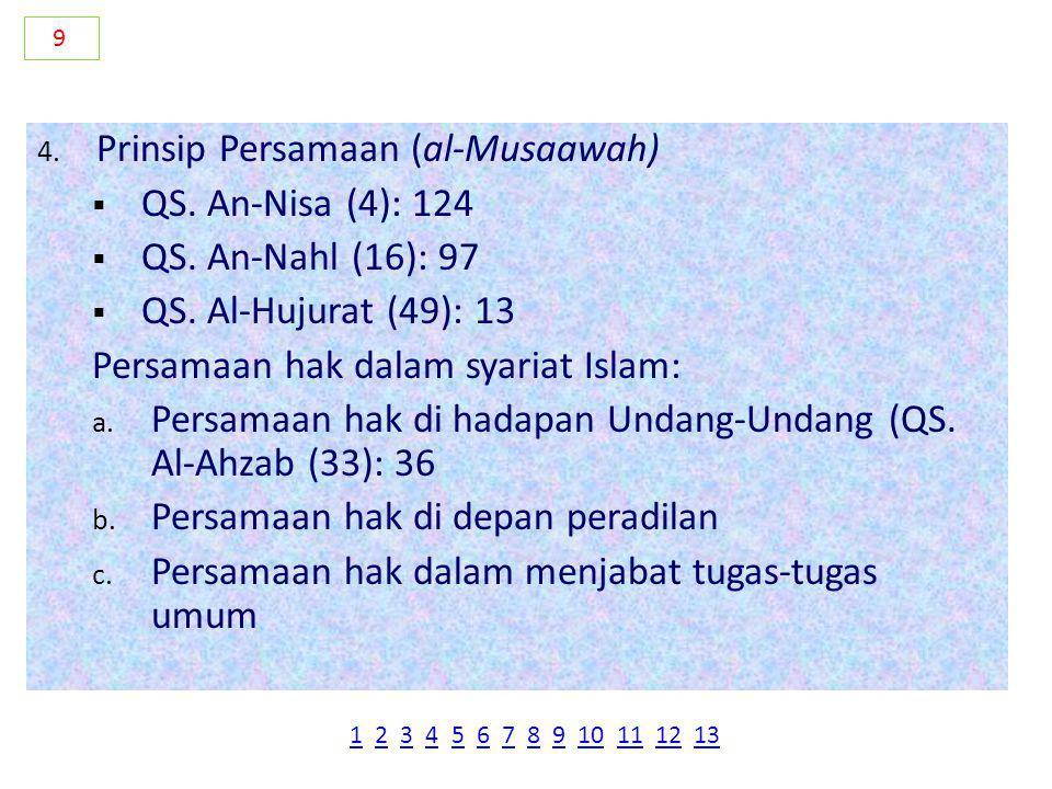 2. Keadilan (al-'Adl)  QS. Ali Imran (3): 18  QS. Al-Maidah (5): 25  QS. Al-An'am (6): 161 Prinsip penegakan keadilan dalam al Qur'an adalah menega