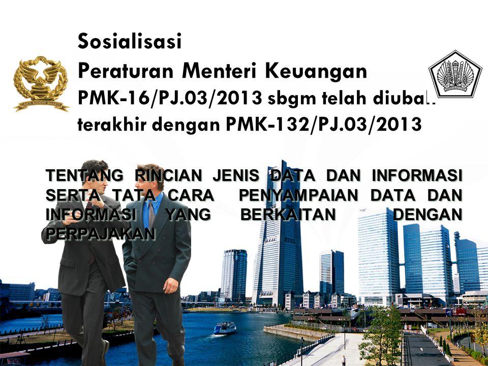 LOGO Sosialisasi Peraturan Menteri Keuangan PMK-16/PJ.03/2013 sbgm telah diubah terakhir dengan PMK-132/PJ.03/2013 TENTANG RINCIAN JENIS DATA DAN INFO