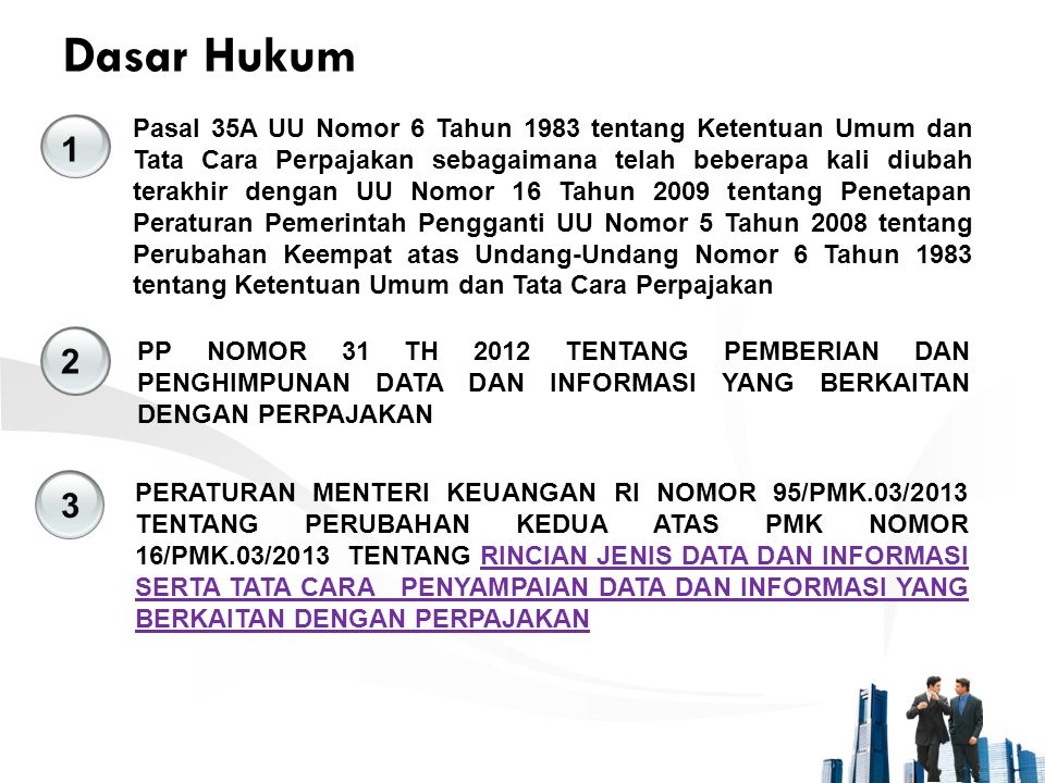 Dasar Hukum 1 2 PP NOMOR 31 TH 2012 TENTANG PEMBERIAN DAN PENGHIMPUNAN DATA DAN INFORMASI YANG BERKAITAN DENGAN PERPAJAKAN 3 Pasal 35A UU Nomor 6 Tahu