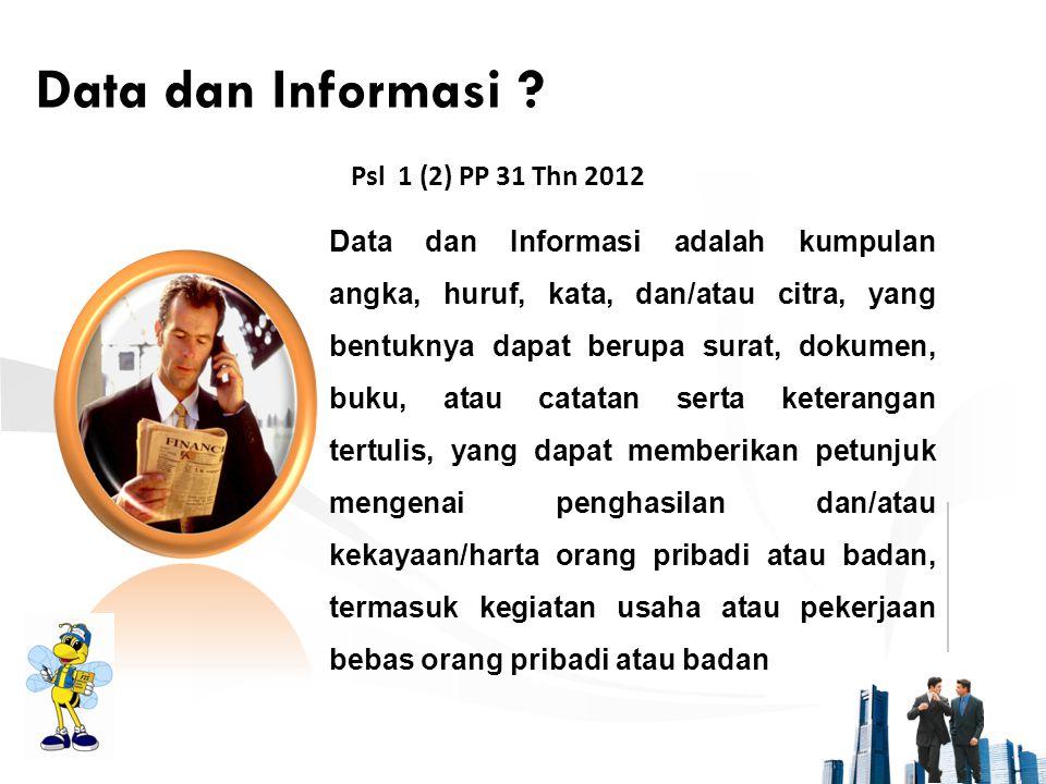 Data dan Informasi ? Psl 1 (2) PP 31 Thn 2012 Data dan Informasi adalah kumpulan angka, huruf, kata, dan/atau citra, yang bentuknya dapat berupa surat