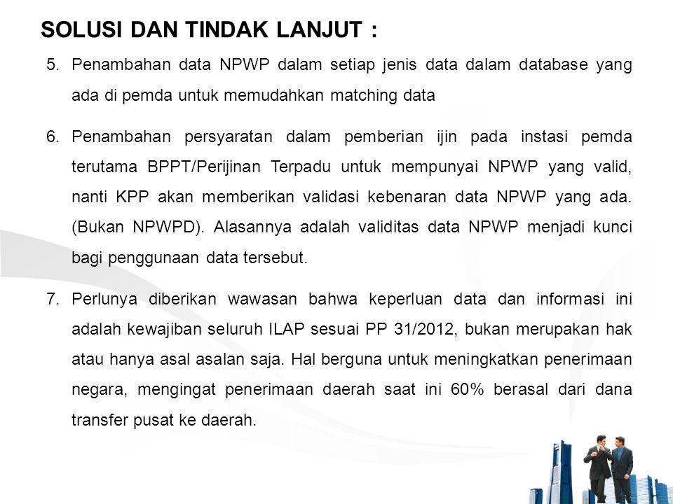 5.Penambahan data NPWP dalam setiap jenis data dalam database yang ada di pemda untuk memudahkan matching data 6.Penambahan persyaratan dalam pemberia