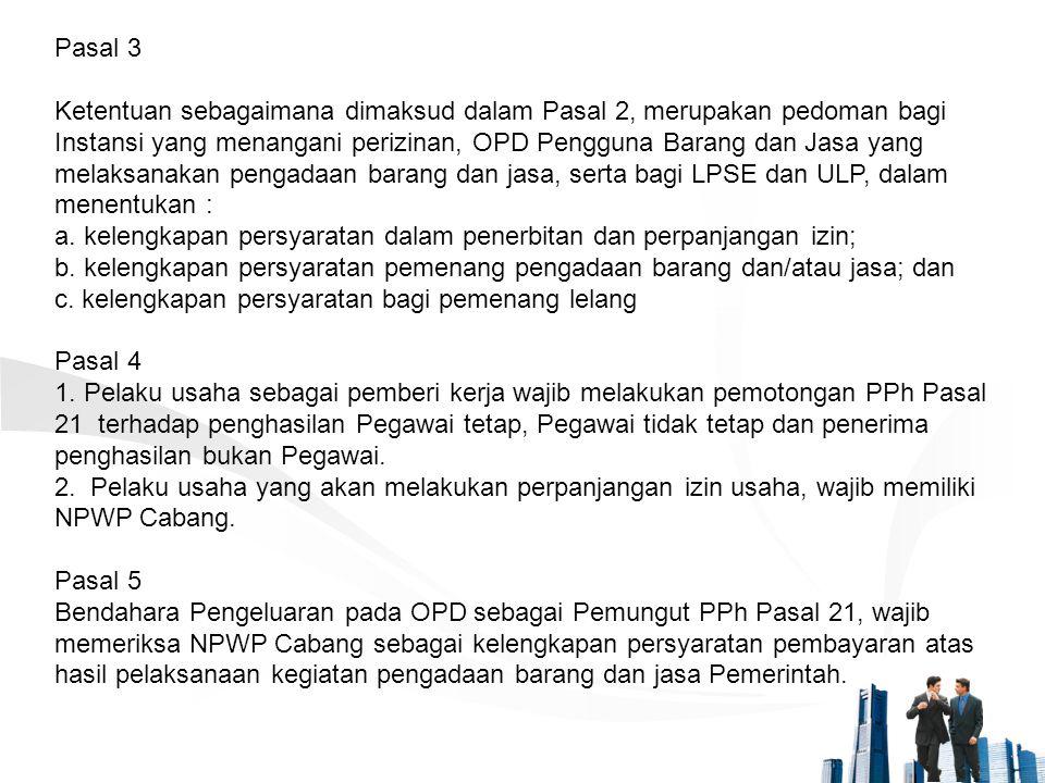 Pasal 3 Ketentuan sebagaimana dimaksud dalam Pasal 2, merupakan pedoman bagi Instansi yang menangani perizinan, OPD Pengguna Barang dan Jasa yang mela