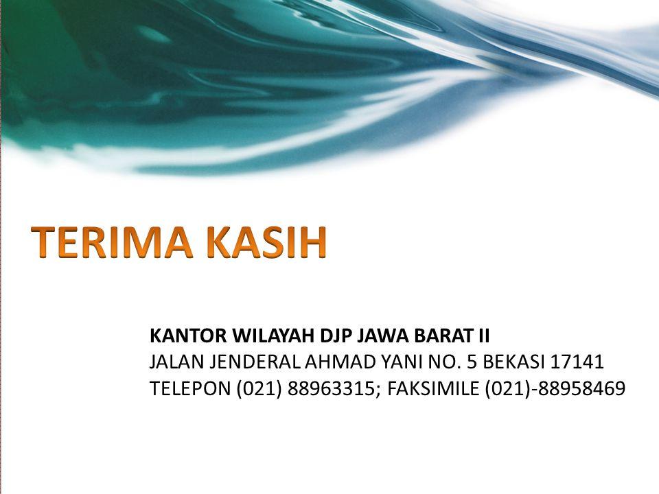 KANTOR WILAYAH DJP JAWA BARAT II JALAN JENDERAL AHMAD YANI NO. 5 BEKASI 17141 TELEPON (021) 88963315; FAKSIMILE (021)-88958469