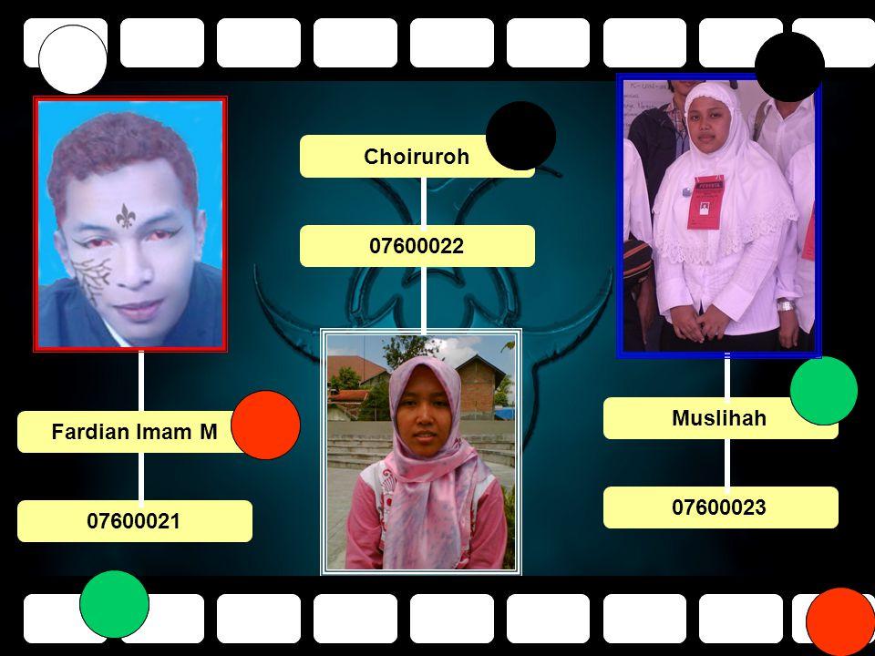 Choiruroh 07600022 Muslihah 07600023 Fardian Imam M 07600021