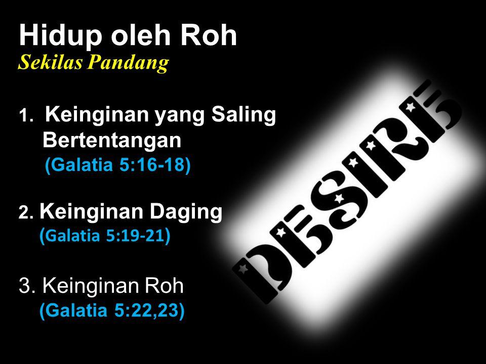 Black Hidup oleh Roh Sekilas Pandang 1.Keinginan yang Saling Bertentangan (Galatia 5:16-18) 2.