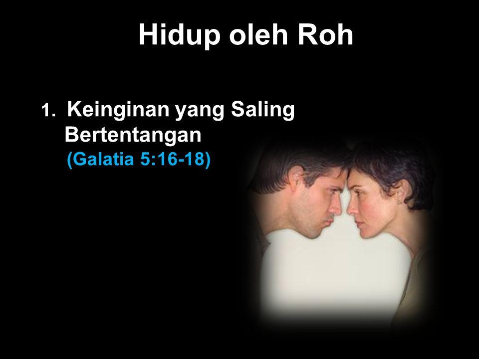 Black Hidup oleh Roh 1. Keinginan yang Saling Bertentangan (Galatia 5:16-18)