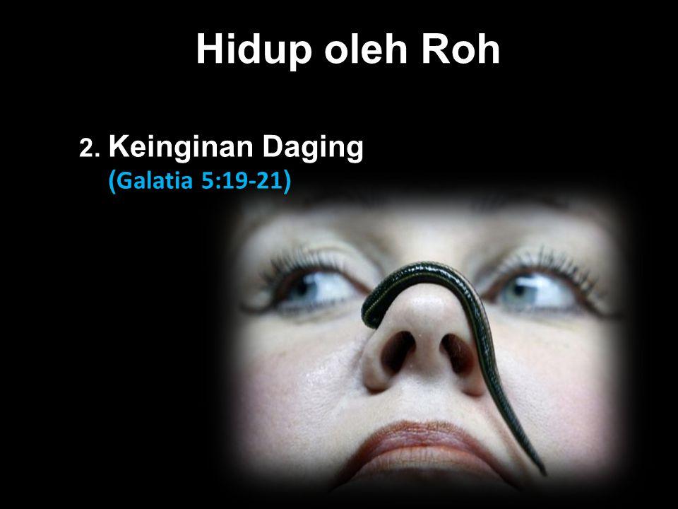 Black Hidup oleh Roh 2. Keinginan Daging ( Galatia 5:19-21 )