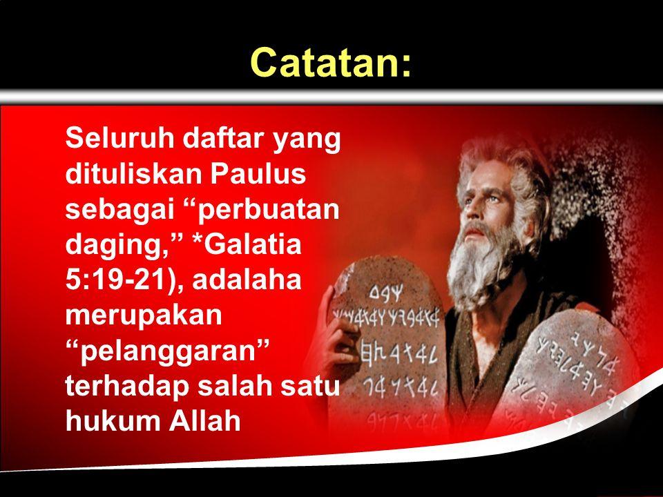 Catatan: Seluruh daftar yang dituliskan Paulus sebagai perbuatan daging, *Galatia 5:19-21), adalaha merupakan pelanggaran terhadap salah satu hukum Allah