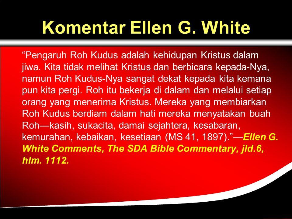 Komentar Ellen G.White Pengaruh Roh Kudus adalah kehidupan Kristus dalam jiwa.