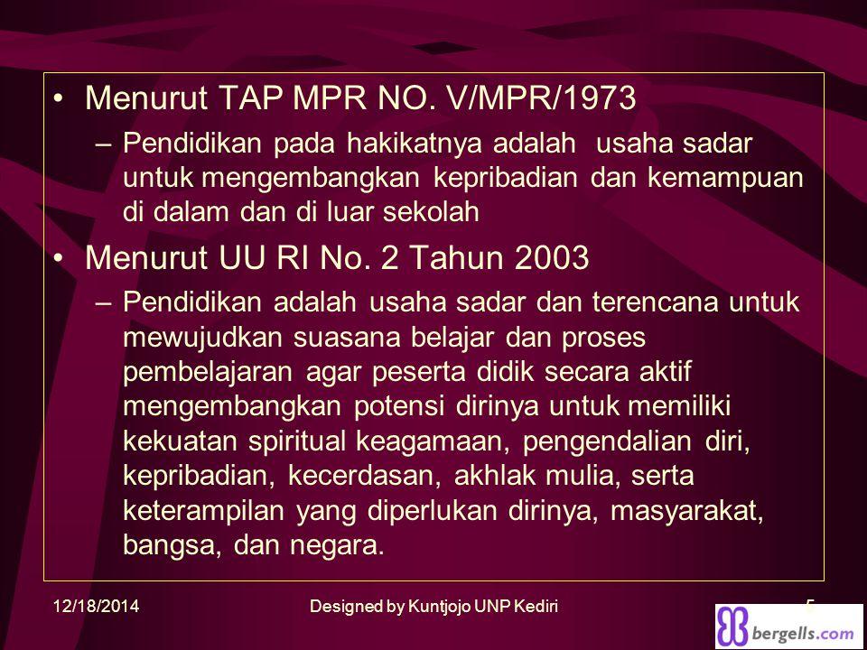 Menurut TAP MPR NO. V/MPR/1973 –Pendidikan pada hakikatnya adalah usaha sadar untuk mengembangkan kepribadian dan kemampuan di dalam dan di luar sekol