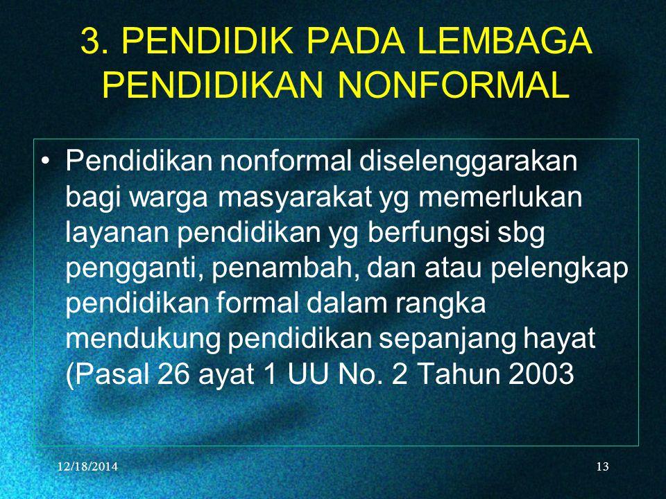 3. PENDIDIK PADA LEMBAGA PENDIDIKAN NONFORMAL Pendidikan nonformal diselenggarakan bagi warga masyarakat yg memerlukan layanan pendidikan yg berfungsi