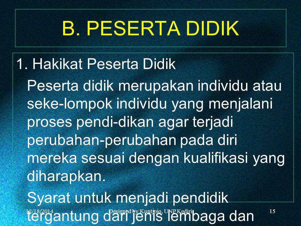 B. PESERTA DIDIK 1. Hakikat Peserta Didik Peserta didik merupakan individu atau seke-lompok individu yang menjalani proses pendi-dikan agar terjadi pe