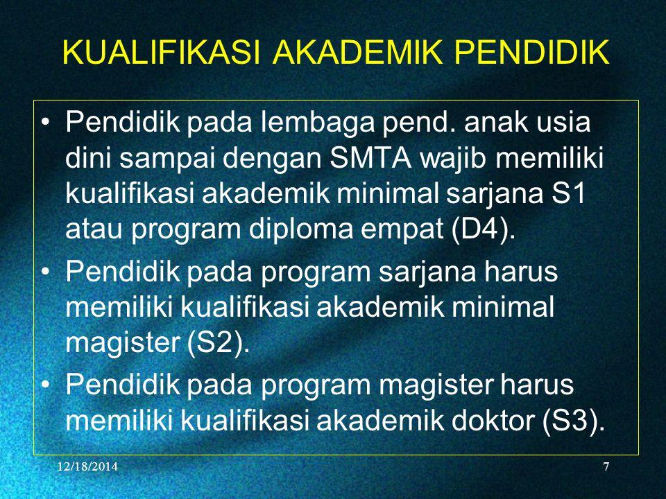 KUALIFIKASI AKADEMIK PENDIDIK Pendidik pada lembaga pend. anak usia dini sampai dengan SMTA wajib memiliki kualifikasi akademik minimal sarjana S1 ata