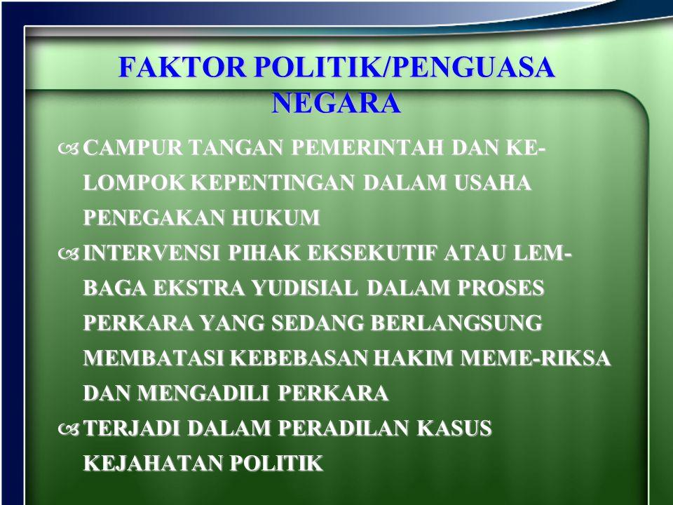 FAKTOR POLITIK/PENGUASA NEGARA CCCCAMPUR TANGAN PEMERINTAH DAN KE- LOMPOK KEPENTINGAN DALAM USAHA PENEGAKAN HUKUM IIIINTERVENSI PIHAK EKSEKUTI