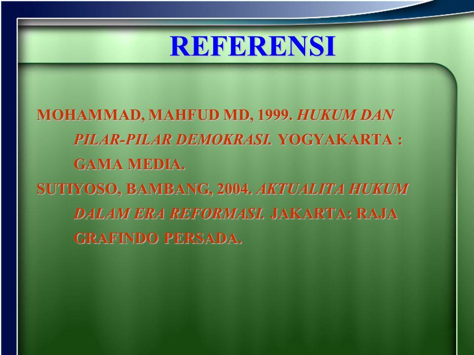 REFERENSI MOHAMMAD, MAHFUD MD, 1999. HUKUM DAN PILAR-PILAR DEMOKRASI. YOGYAKARTA : GAMA MEDIA. SUTIYOSO, BAMBANG, 2004. AKTUALITA HUKUM DALAM ERA REFO