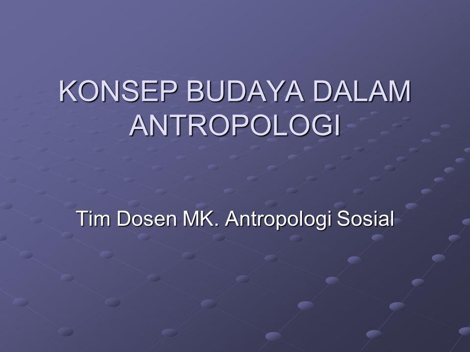 Konsep Budaya Dalam antropologi masa kini terdapat dua aliran besar dalam mendefinisikan budaya: 1.