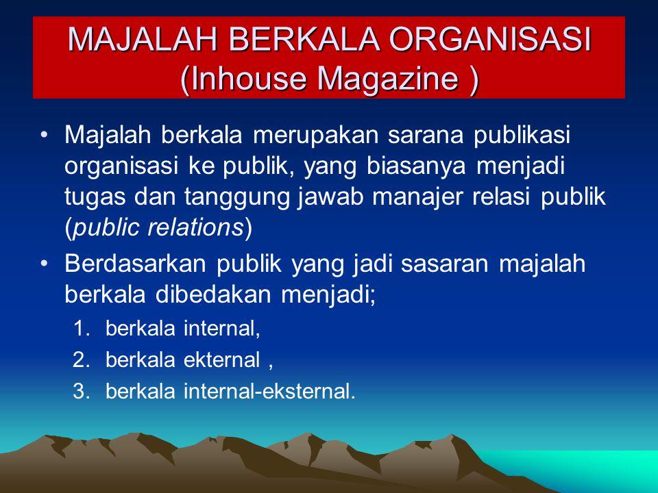MAJALAH BERKALA ORGANISASI (Inhouse Magazine ) Majalah berkala merupakan sarana publikasi organisasi ke publik, yang biasanya menjadi tugas dan tanggu