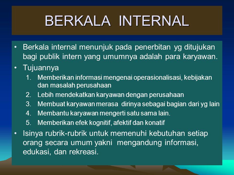 BERKALA INTERNAL Berkala internal menunjuk pada penerbitan yg ditujukan bagi publik intern yang umumnya adalah para karyawan. Tujuannya 1.Memberikan i