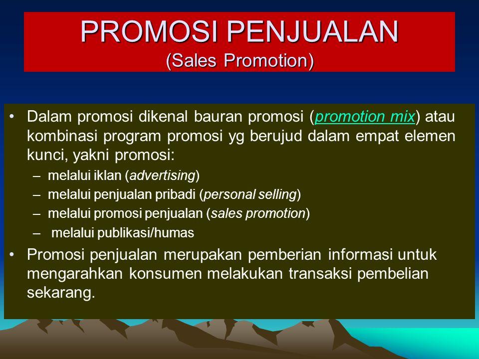 PROMOSI PENJUALAN (Sales Promotion) Dalam promosi dikenal bauran promosi (promotion mix) atau kombinasi program promosi yg berujud dalam empat elemen