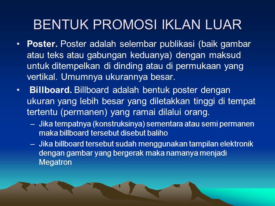 BENTUK PROMOSI IKLAN LUAR Poster. Poster adalah selembar publikasi (baik gambar atau teks atau gabungan keduanya) dengan maksud untuk ditempelkan di d