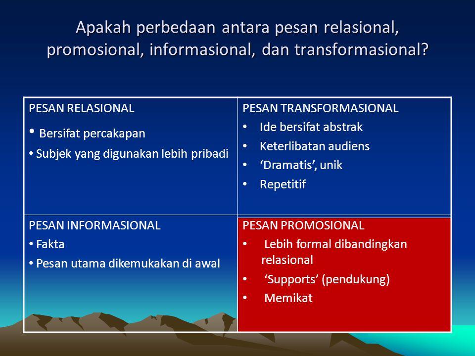 Apakah perbedaan antara pesan relasional, promosional, informasional, dan transformasional? PESAN RELASIONAL Bersifat percakapan Subjek yang digunakan