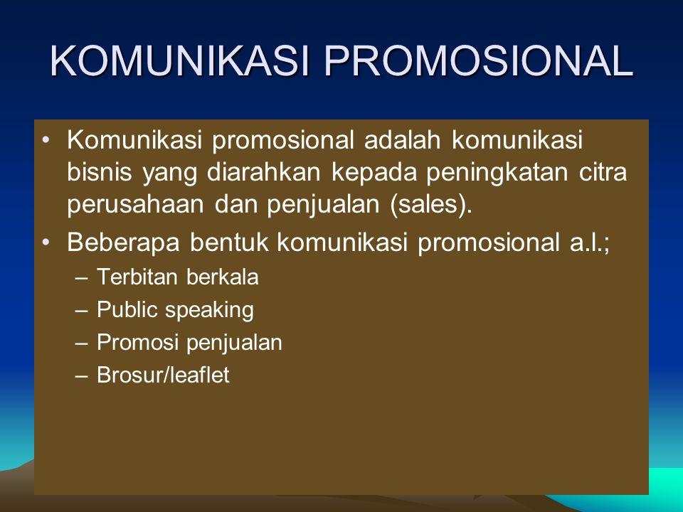 KOMUNIKASI PROMOSIONAL Komunikasi promosional adalah komunikasi bisnis yang diarahkan kepada peningkatan citra perusahaan dan penjualan (sales).