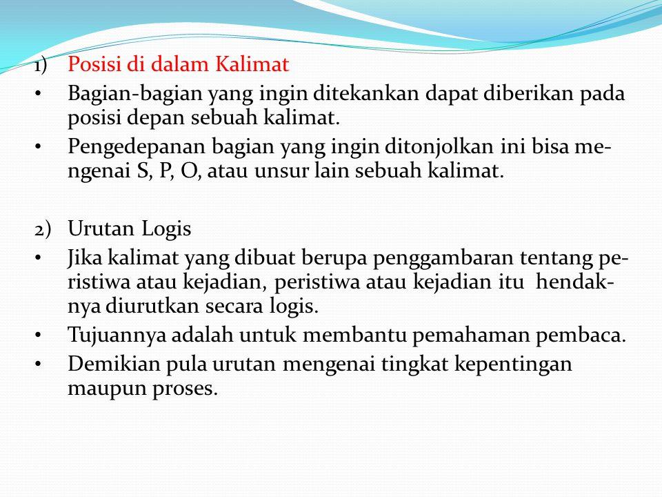 1) Posisi di dalam Kalimat Bagian-bagian yang ingin ditekankan dapat diberikan pada posisi depan sebuah kalimat.