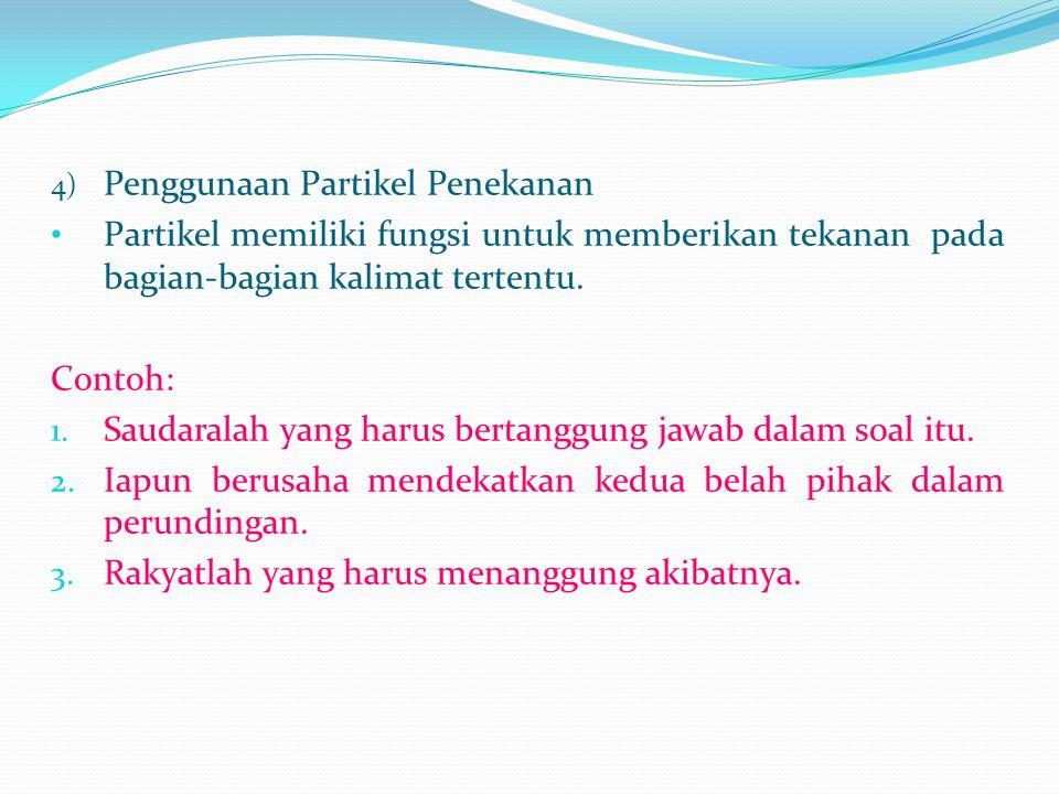 4) Penggunaan Partikel Penekanan Partikel memiliki fungsi untuk memberikan tekanan pada bagian-bagian kalimat tertentu.