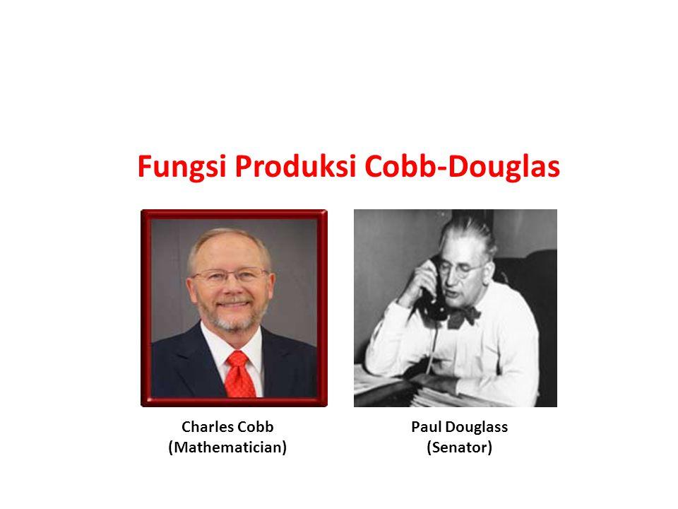 Fungsi Produksi Cobb-Douglas Paul Douglass (Senator) Charles Cobb (Mathematician)