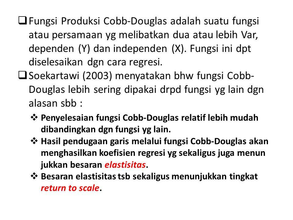  Fungsi Produksi Cobb-Douglas adalah suatu fungsi atau persamaan yg melibatkan dua atau lebih Var, dependen (Y) dan independen (X).
