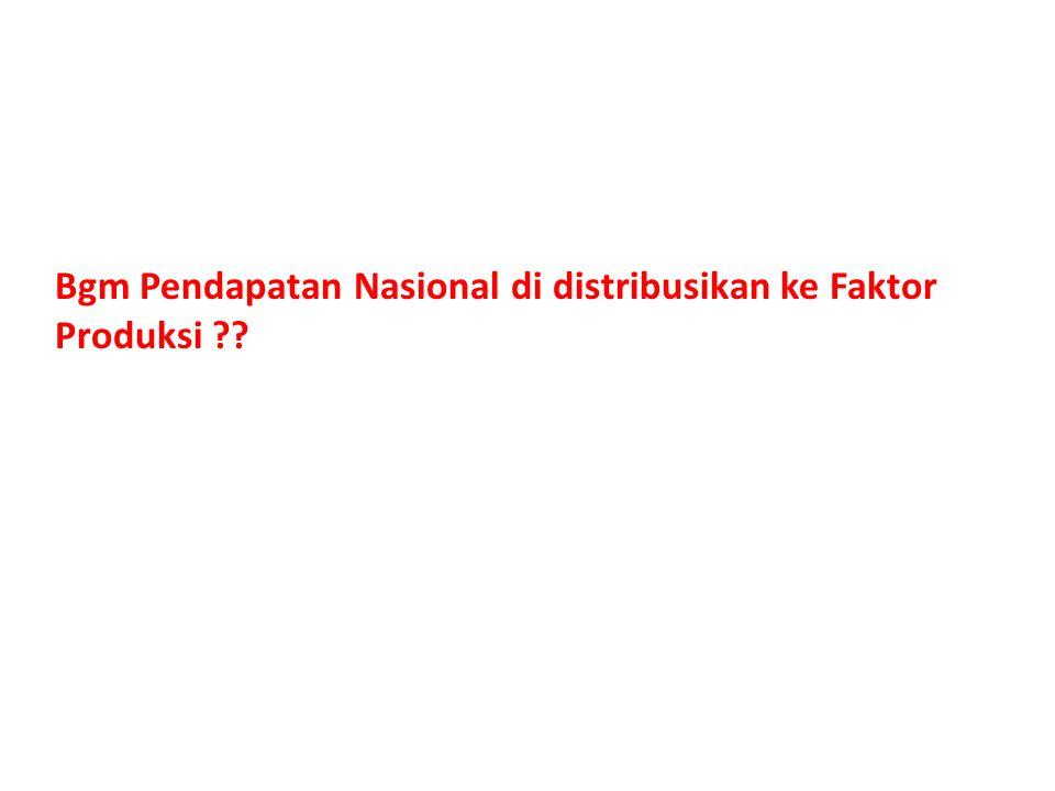 Bgm Pendapatan Nasional di distribusikan ke Faktor Produksi